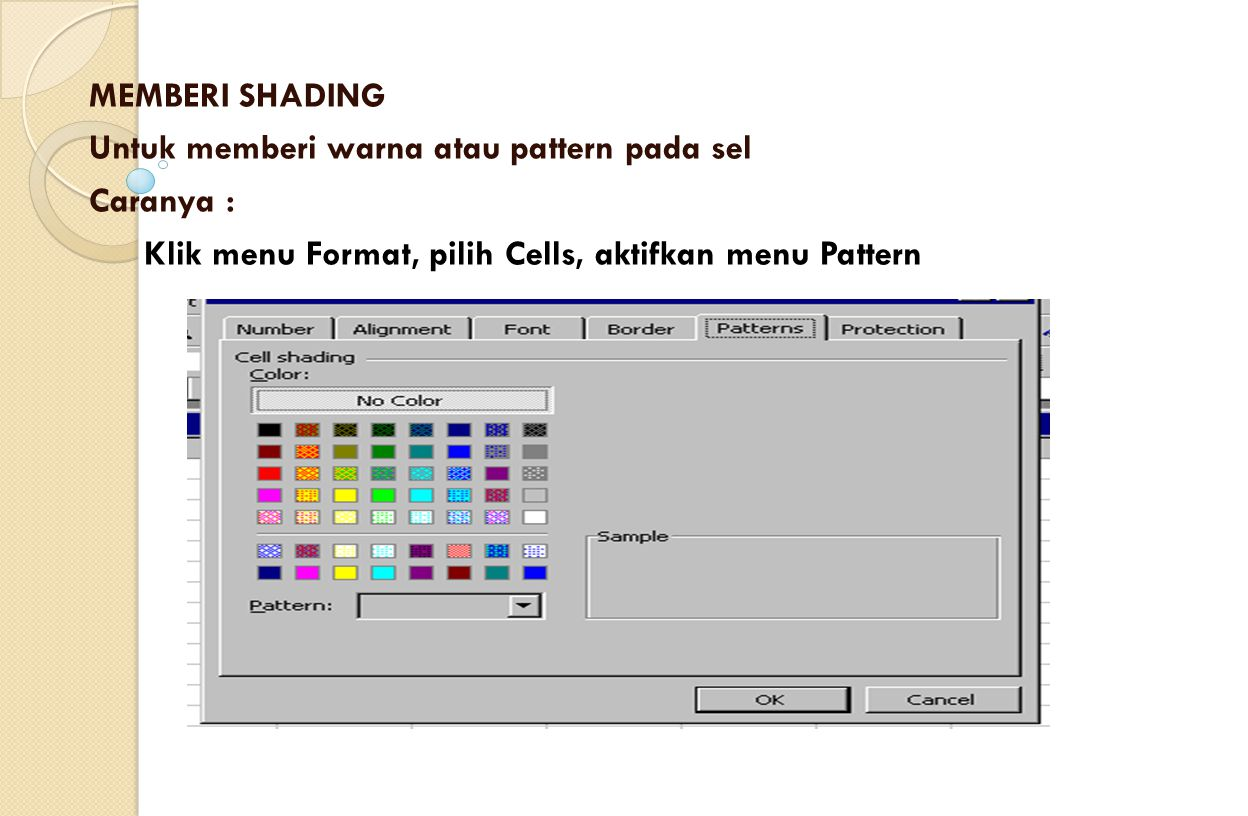 MEMBERI SHADING Untuk memberi warna atau pattern pada sel.