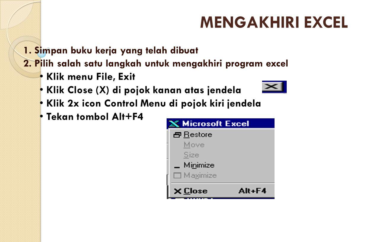 MENGAKHIRI EXCEL Klik menu File, Exit