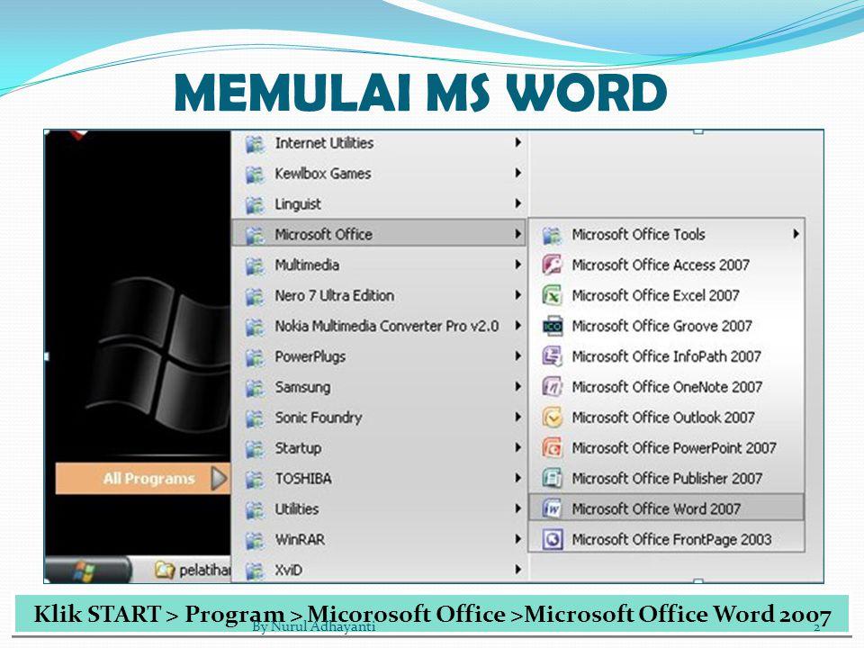 MEMULAI MS WORD Klik START > Program > Micorosoft Office >Microsoft Office Word 2007.