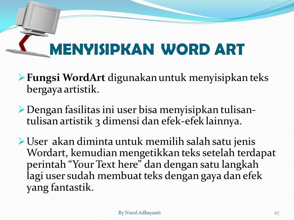 MENYISIPKAN WORD ART Fungsi WordArt digunakan untuk menyisipkan teks bergaya artistik.