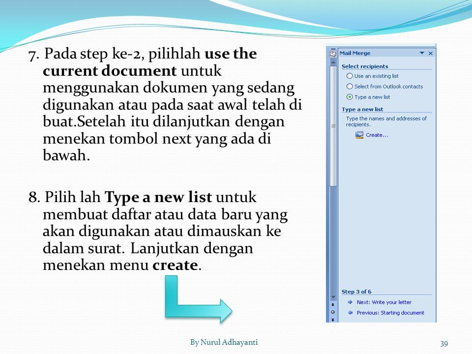 7. Pada step ke-2, pilihlah use the current document untuk menggunakan dokumen yang sedang digunakan atau pada saat awal telah di buat.Setelah itu dilanjutkan dengan menekan tombol next yang ada di bawah. 8. Pilih lah Type a new list untuk membuat daftar atau data baru yang akan digunakan atau dimauskan ke dalam surat. Lanjutkan dengan menekan menu create.
