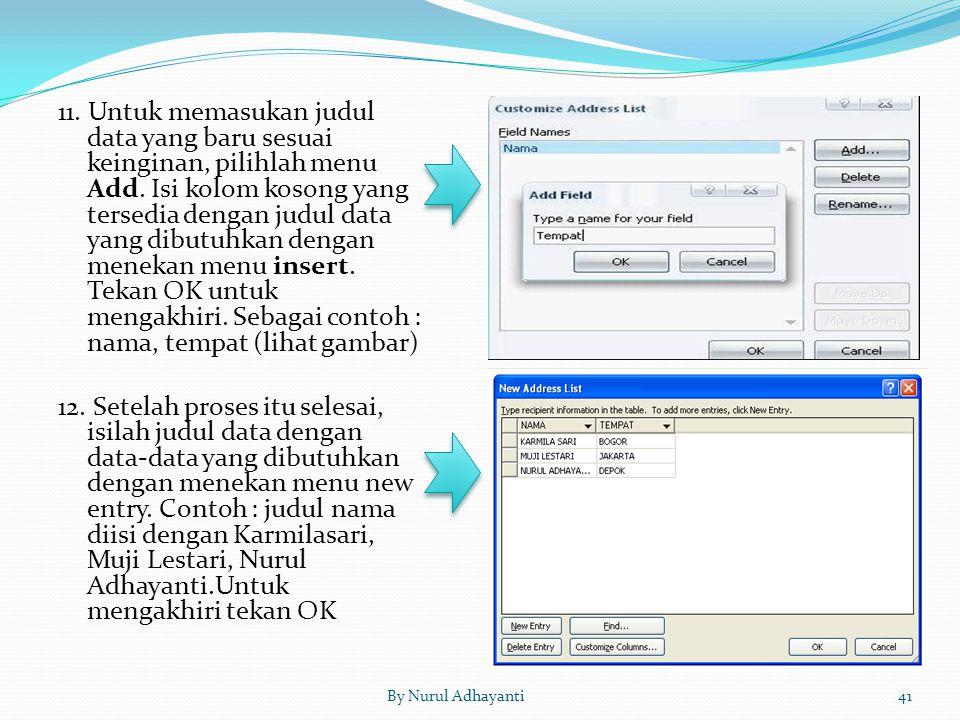 11. Untuk memasukan judul data yang baru sesuai keinginan, pilihlah menu Add. Isi kolom kosong yang tersedia dengan judul data yang dibutuhkan dengan menekan menu insert. Tekan OK untuk mengakhiri. Sebagai contoh : nama, tempat (lihat gambar) 12. Setelah proses itu selesai, isilah judul data dengan data-data yang dibutuhkan dengan menekan menu new entry. Contoh : judul nama diisi dengan Karmilasari, Muji Lestari, Nurul Adhayanti.Untuk mengakhiri tekan OK