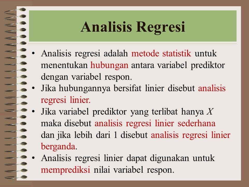 Analisis Regresi Analisis regresi adalah metode statistik untuk menentukan hubungan antara variabel prediktor dengan variabel respon.