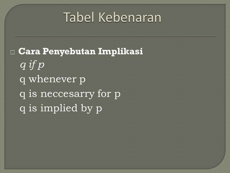 Tabel Kebenaran q if p q whenever p q is neccesarry for p