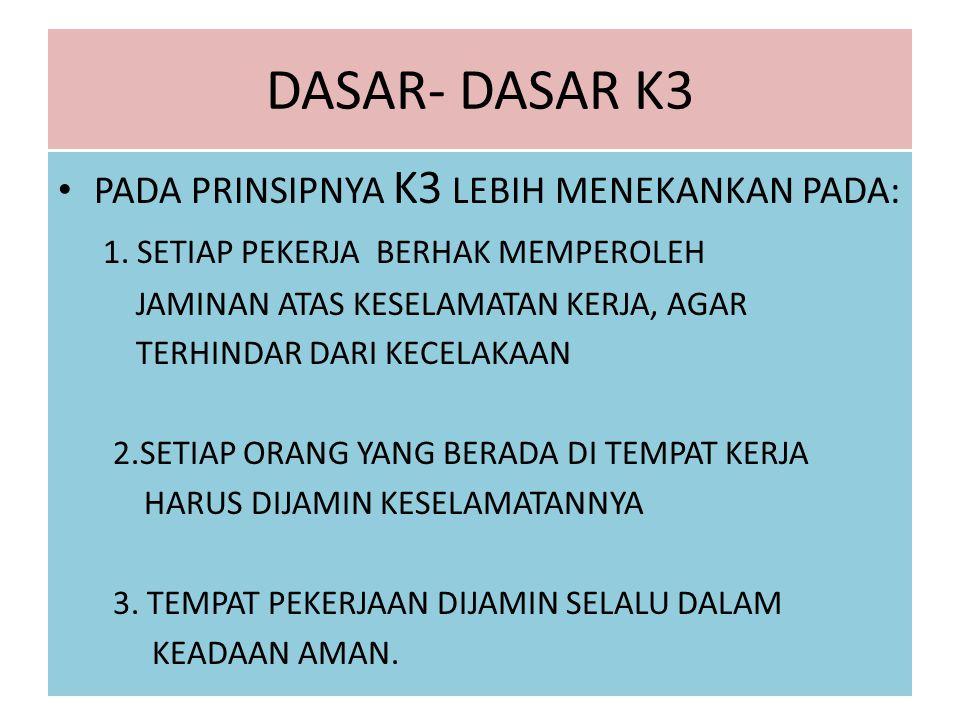 DASAR- DASAR K3 PADA PRINSIPNYA K3 LEBIH MENEKANKAN PADA: