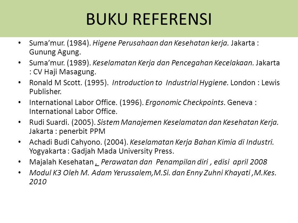 BUKU REFERENSI Suma'mur. (1984). Higene Perusahaan dan Kesehatan kerja. Jakarta : Gunung Agung.