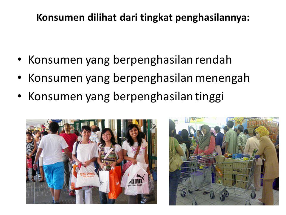 Konsumen dilihat dari tingkat penghasilannya: