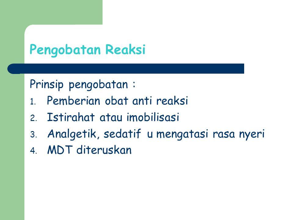 Pengobatan Reaksi Prinsip pengobatan : Pemberian obat anti reaksi