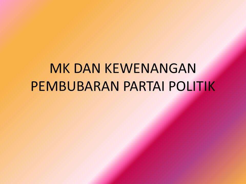MK DAN KEWENANGAN PEMBUBARAN PARTAI POLITIK