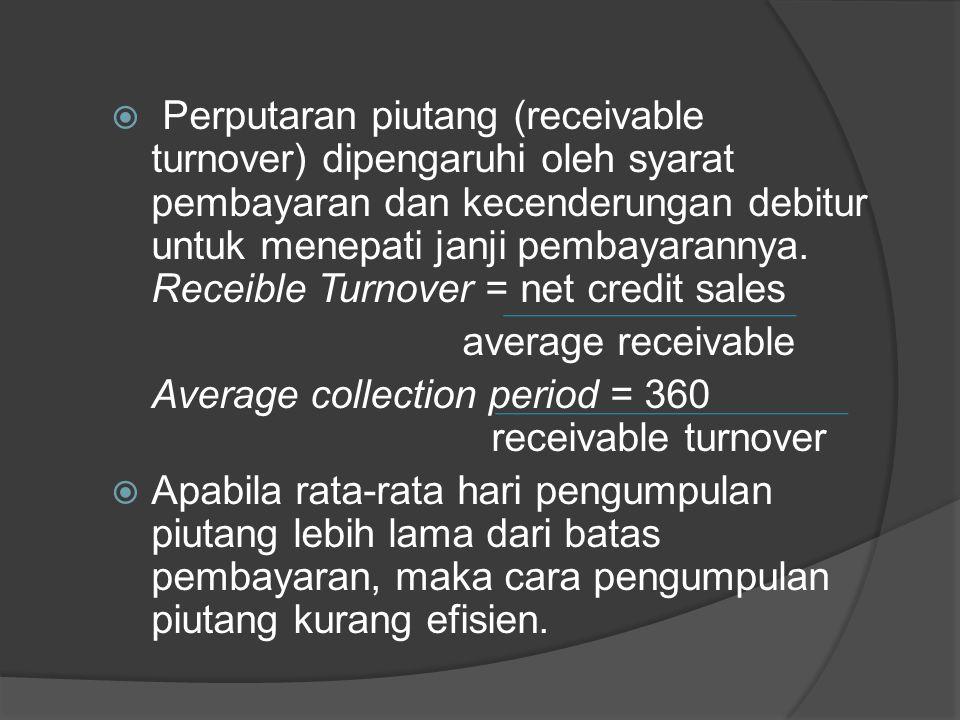 Perputaran piutang (receivable turnover) dipengaruhi oleh syarat pembayaran dan kecenderungan debitur untuk menepati janji pembayarannya. Receible Turnover = net credit sales