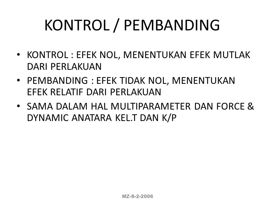 KONTROL / PEMBANDING KONTROL : EFEK NOL, MENENTUKAN EFEK MUTLAK DARI PERLAKUAN. PEMBANDING : EFEK TIDAK NOL, MENENTUKAN EFEK RELATIF DARI PERLAKUAN.