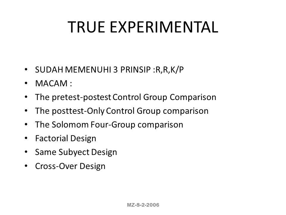 TRUE EXPERIMENTAL SUDAH MEMENUHI 3 PRINSIP :R,R,K/P MACAM :