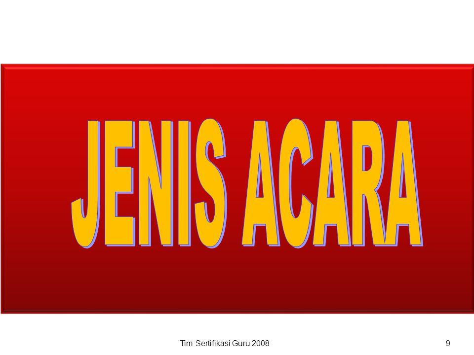 JENIS ACARA Tim Sertifikasi Guru 2008 9