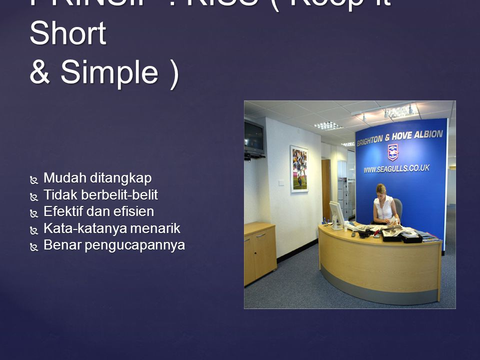 PRINSIP : KISS ( Keep it Short & Simple )