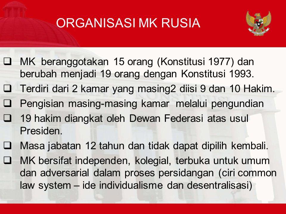 ORGANISASI MK RUSIA MK beranggotakan 15 orang (Konstitusi 1977) dan berubah menjadi 19 orang dengan Konstitusi 1993.