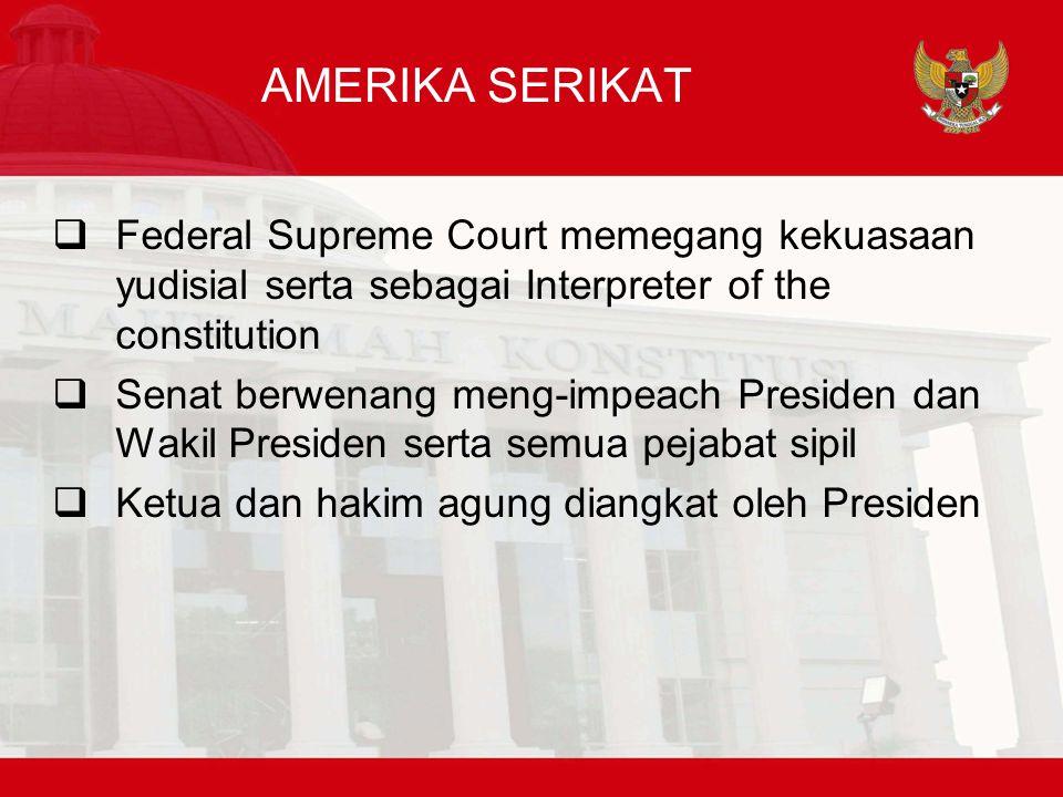 AMERIKA SERIKAT Federal Supreme Court memegang kekuasaan yudisial serta sebagai Interpreter of the constitution.