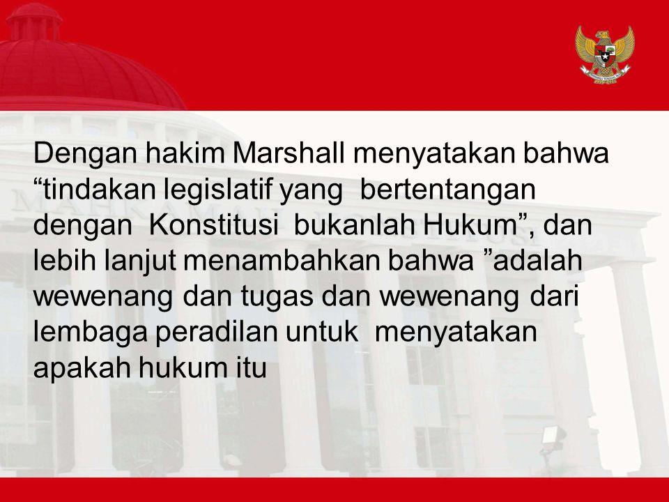Dengan hakim Marshall menyatakan bahwa tindakan legislatif yang bertentangan dengan Konstitusi bukanlah Hukum , dan lebih lanjut menambahkan bahwa adalah wewenang dan tugas dan wewenang dari lembaga peradilan untuk menyatakan apakah hukum itu