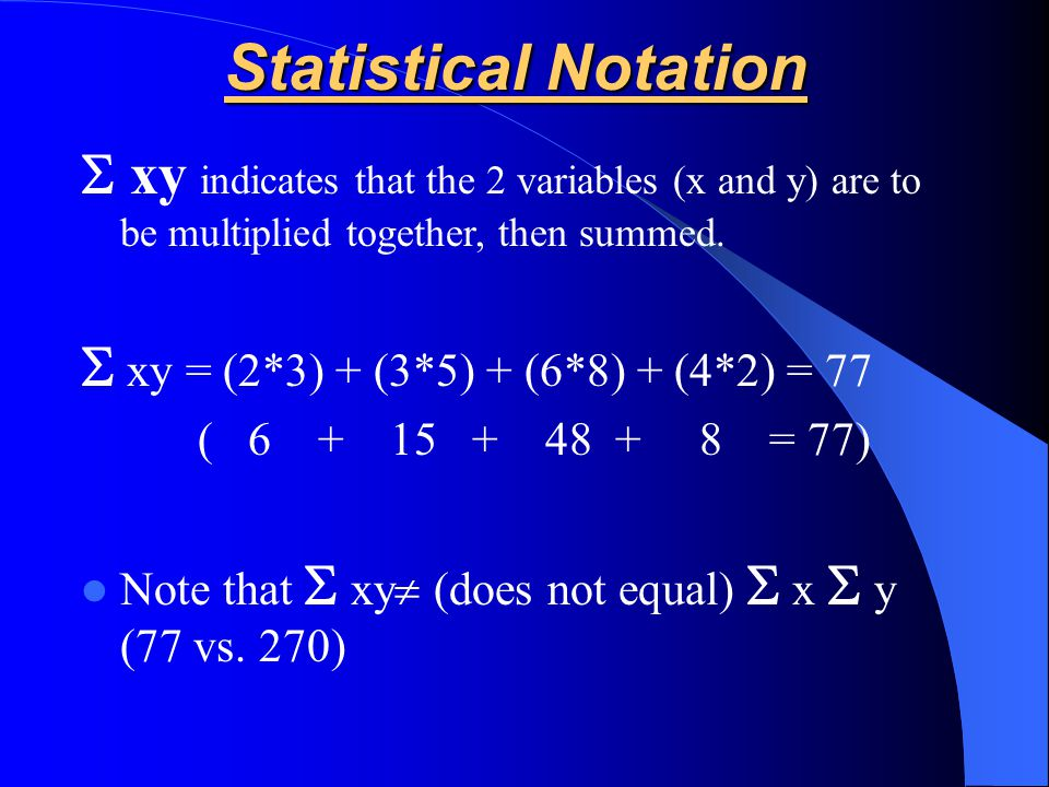 Statistical Notation S xy indicates that the 2 variables (x and y) are to be multiplied together, then summed.