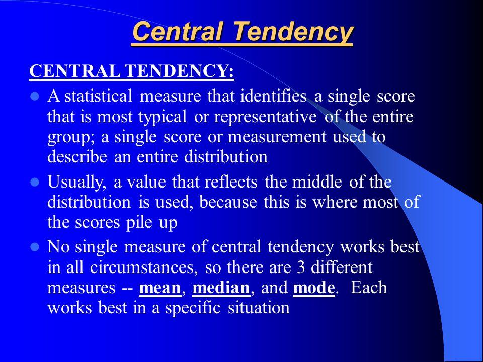 Central Tendency CENTRAL TENDENCY: