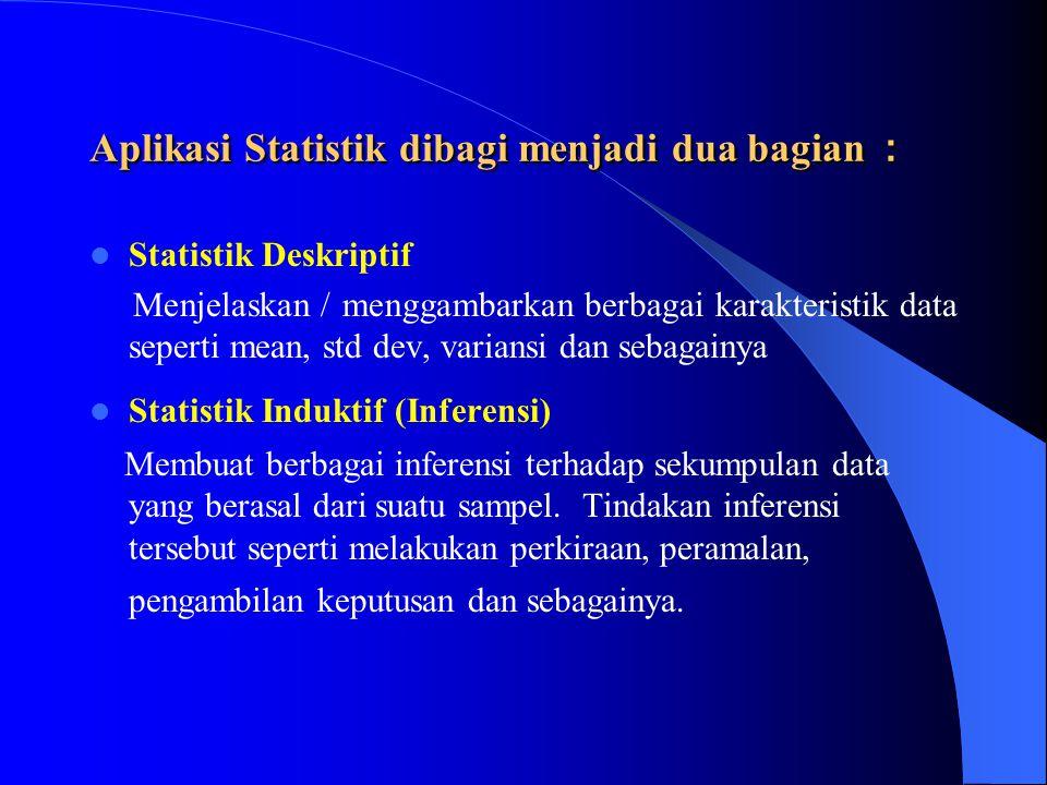 Aplikasi Statistik dibagi menjadi dua bagian :