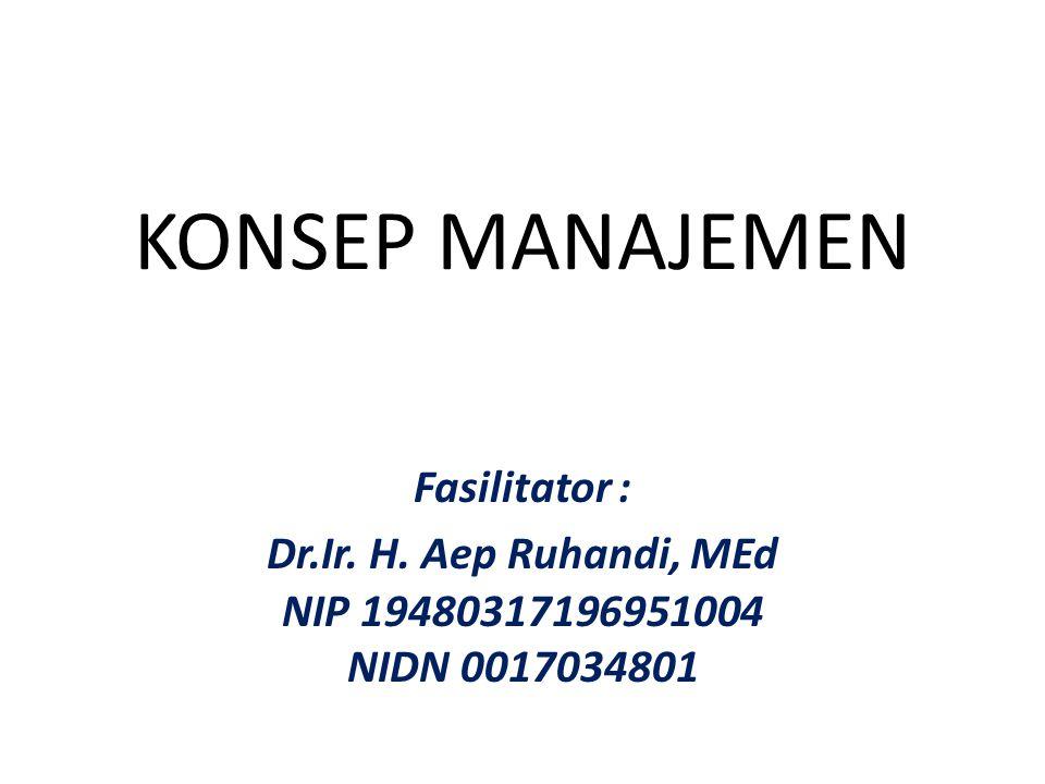 KONSEP MANAJEMEN Fasilitator : Dr.Ir. H. Aep Ruhandi, MEd