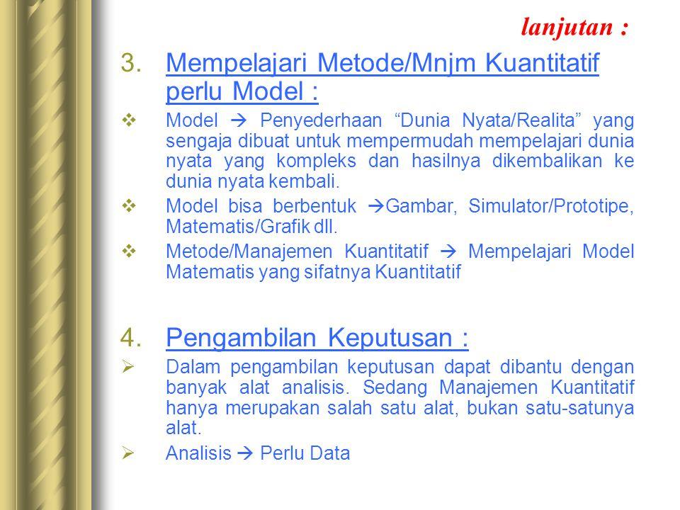 lanjutan : Mempelajari Metode/Mnjm Kuantitatif perlu Model :
