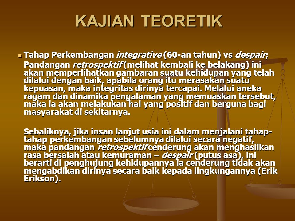 KAJIAN TEORETIK Tahap Perkembangan integrative (60-an tahun) vs despair;