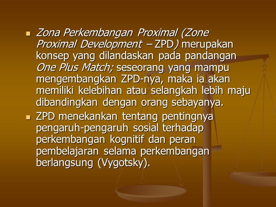 Zona Perkembangan Proximal (Zone Proximal Development – ZPD) merupakan konsep yang dilandaskan pada pandangan One Plus Match; seseorang yang mampu mengembangkan ZPD-nya, maka ia akan memiliki kelebihan atau selangkah lebih maju dibandingkan dengan orang sebayanya.