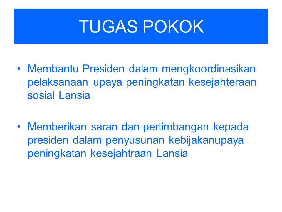 TUGAS POKOK Membantu Presiden dalam mengkoordinasikan pelaksanaan upaya peningkatan kesejahteraan sosial Lansia.