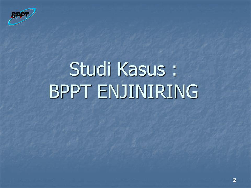 Studi Kasus : BPPT ENJINIRING