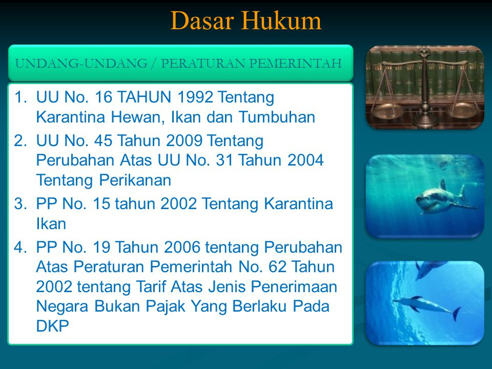 Dasar Hukum UNDANG-UNDANG / PERATURAN PEMERINTAH. UU No. 16 TAHUN 1992 Tentang Karantina Hewan, Ikan dan Tumbuhan.