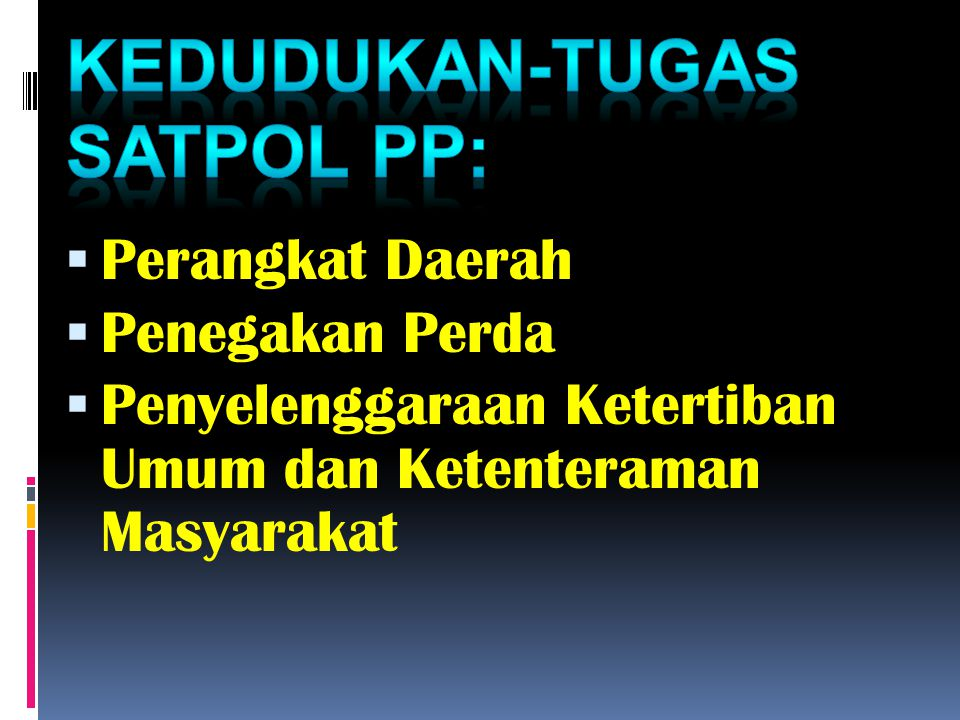 KEDUDUKAN-TUGAS SATPOL PP: Perangkat Daerah Penegakan Perda