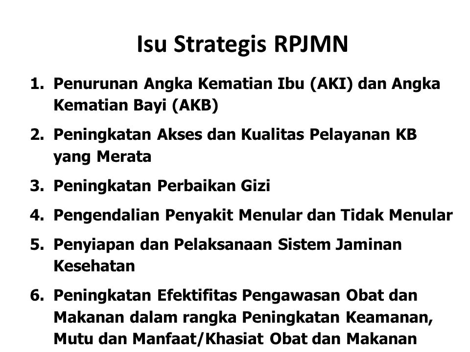 Isu Strategis RPJMN Penurunan Angka Kematian Ibu (AKI) dan Angka Kematian Bayi (AKB) Peningkatan Akses dan Kualitas Pelayanan KB yang Merata.