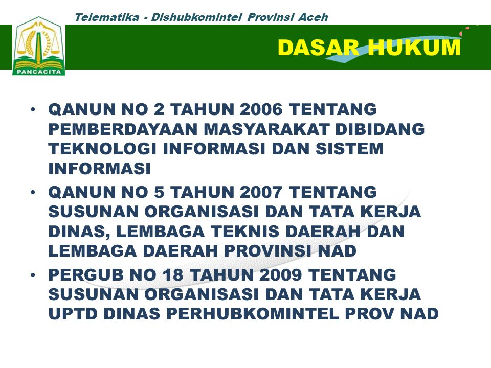 DASAR HUKUM QANUN NO 2 TAHUN 2006 TENTANG PEMBERDAYAAN MASYARAKAT DIBIDANG TEKNOLOGI INFORMASI DAN SISTEM INFORMASI.