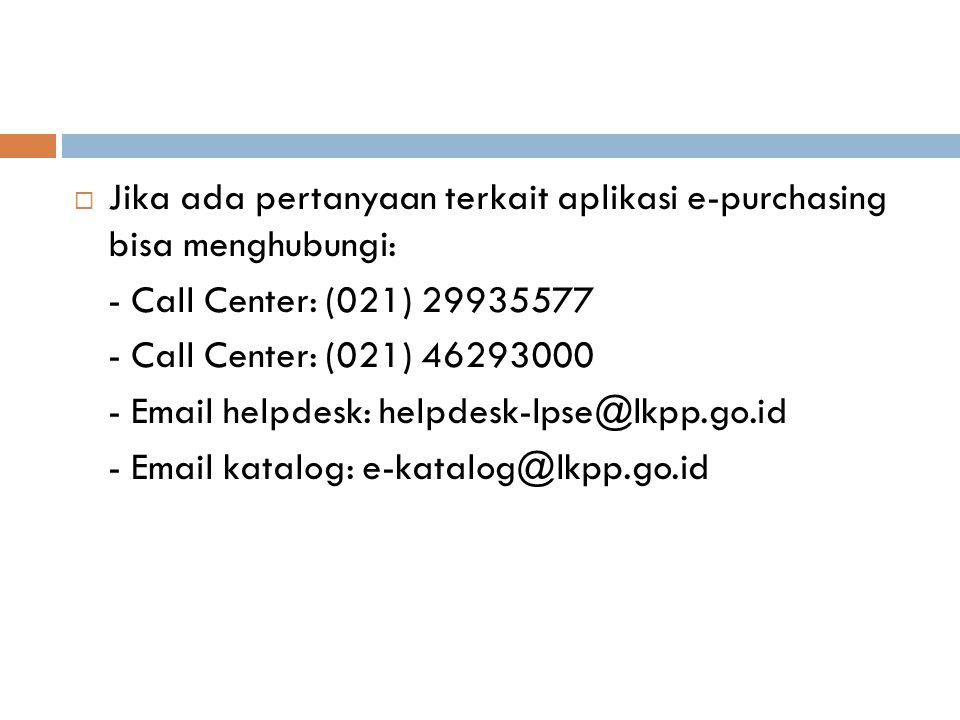 Jika ada pertanyaan terkait aplikasi e-purchasing bisa menghubungi: