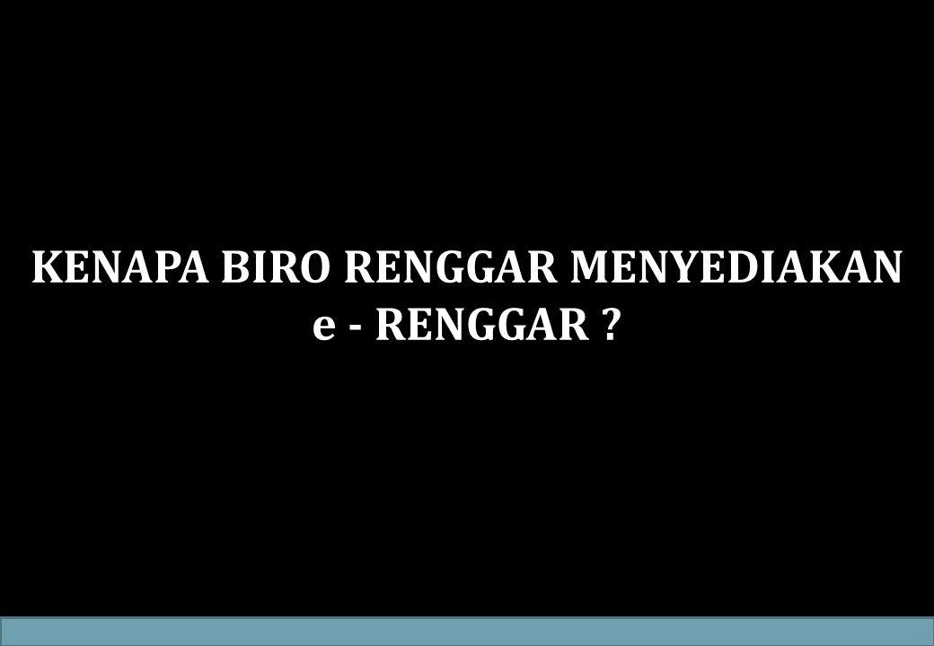 KENAPA BIRO RENGGAR MENYEDIAKAN e - RENGGAR