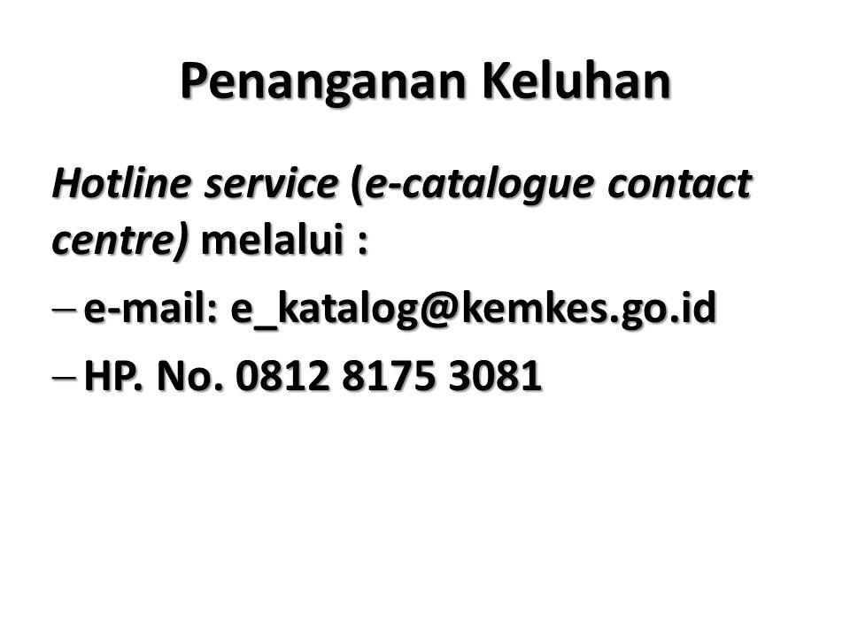 Penanganan Keluhan Hotline service (e-catalogue contact centre) melalui : e-mail: e_katalog@kemkes.go.id.