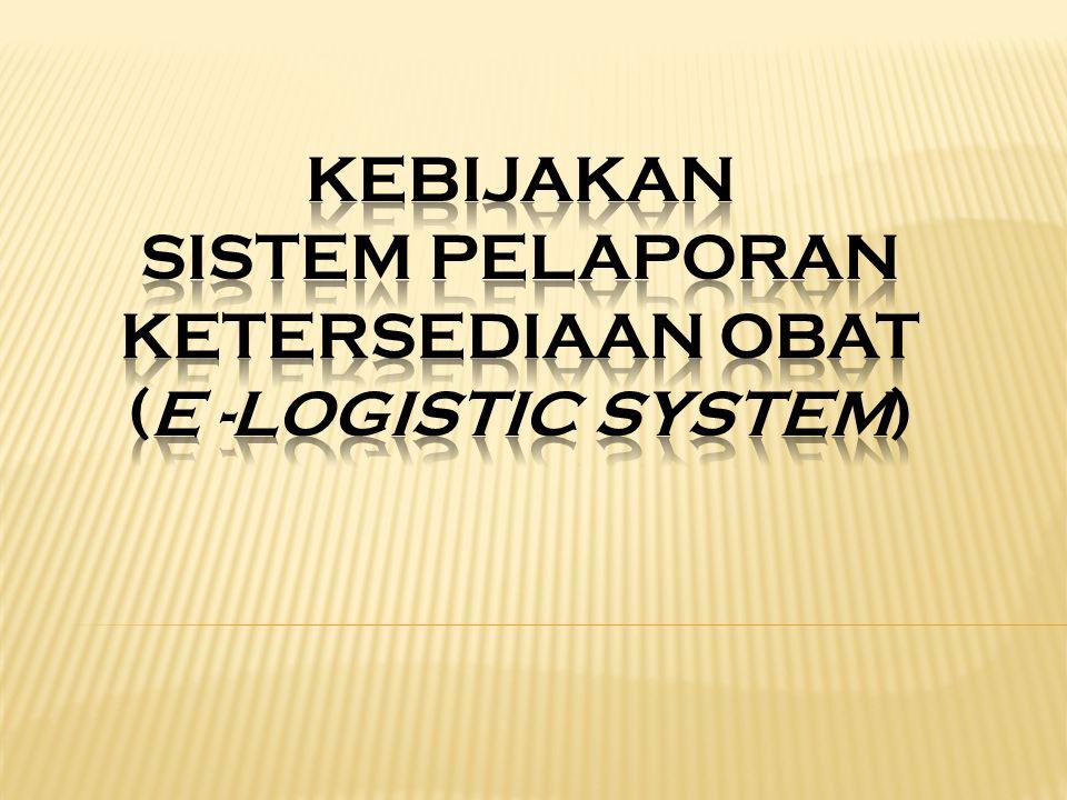 KEBIJAKAN SISTEM PELAPORAN KETERSEDIAAN OBAT (E -LOGISTIC SYSTEM)