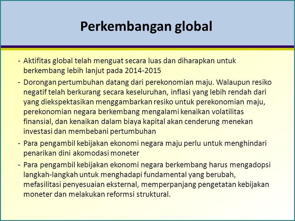 Perkembangan global Aktifitas global telah menguat secara luas dan diharapkan untuk berkembang lebih lanjut pada 2014-2015.
