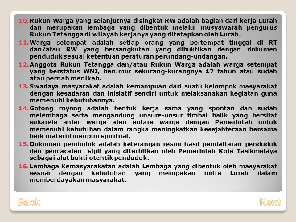 Rukun Warga yang selanjutnya disingkat RW adalah bagian dari kerja Lurah dan merupakan lembaga yang dibentuk melalui musyawarah pengurus Rukun Tetangga di wilayah kerjanya yang ditetapkan oleh Lurah.