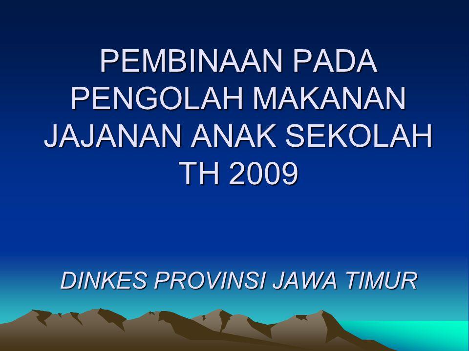 PEMBINAAN PADA PENGOLAH MAKANAN JAJANAN ANAK SEKOLAH TH 2009 DINKES PROVINSI JAWA TIMUR