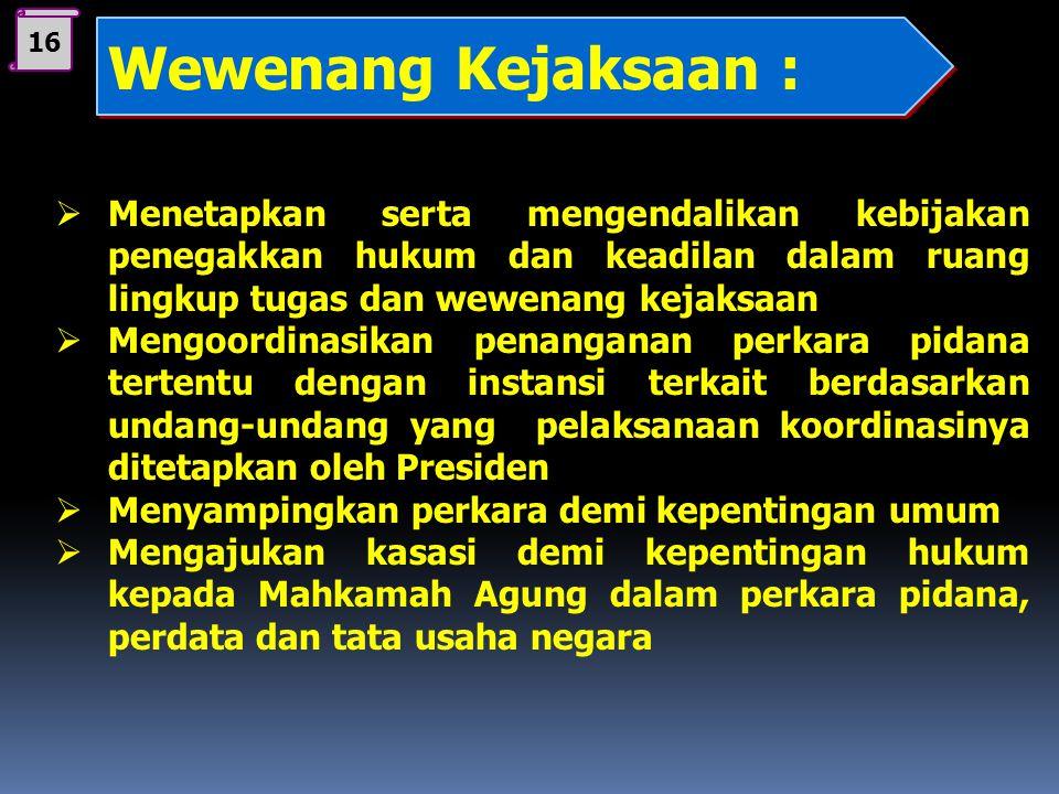 16 Wewenang Kejaksaan : Menetapkan serta mengendalikan kebijakan penegakkan hukum dan keadilan dalam ruang lingkup tugas dan wewenang kejaksaan.