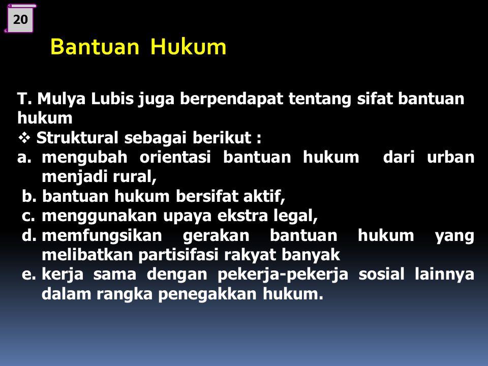 20 Bantuan Hukum. T. Mulya Lubis juga berpendapat tentang sifat bantuan hukum. Struktural sebagai berikut :
