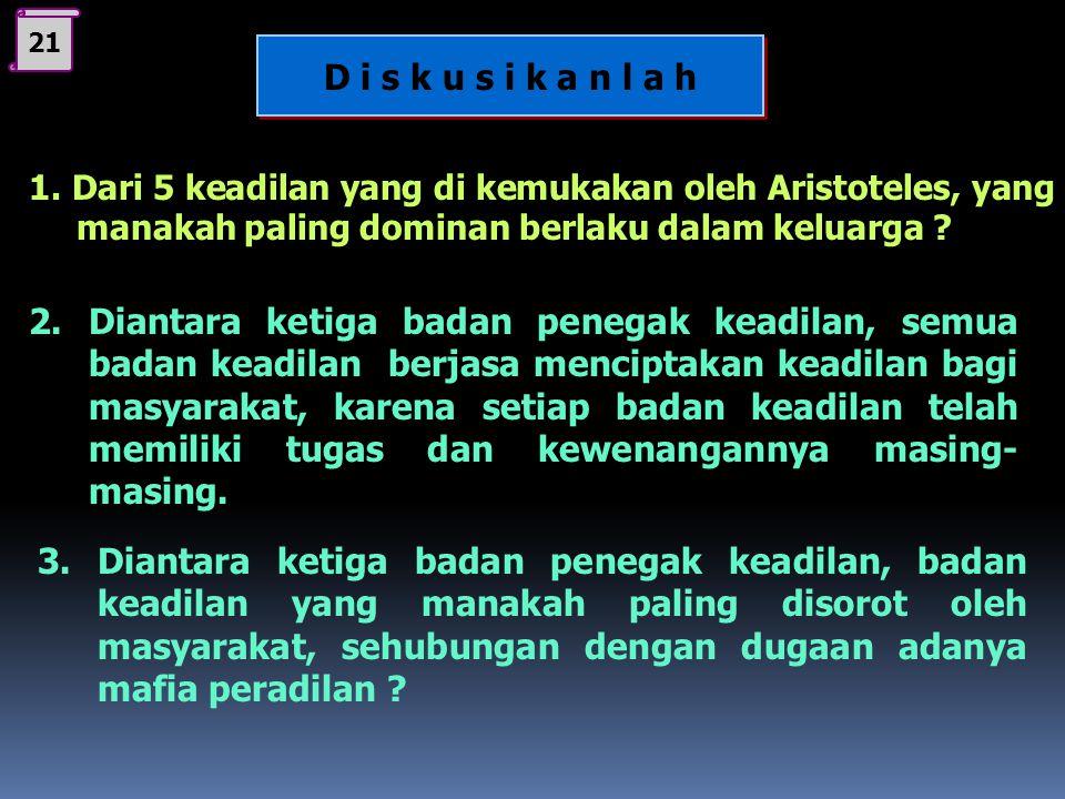 21 D i s k u s i k a n l a h. 1. Dari 5 keadilan yang di kemukakan oleh Aristoteles, yang manakah paling dominan berlaku dalam keluarga