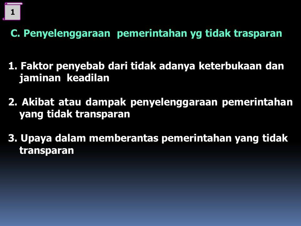 C. Penyelenggaraan pemerintahan yg tidak trasparan