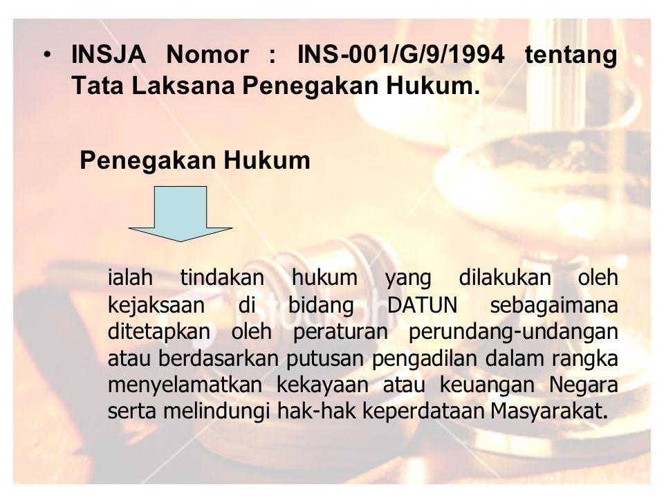 INSJA Nomor : INS-001/G/9/1994 tentang Tata Laksana Penegakan Hukum.
