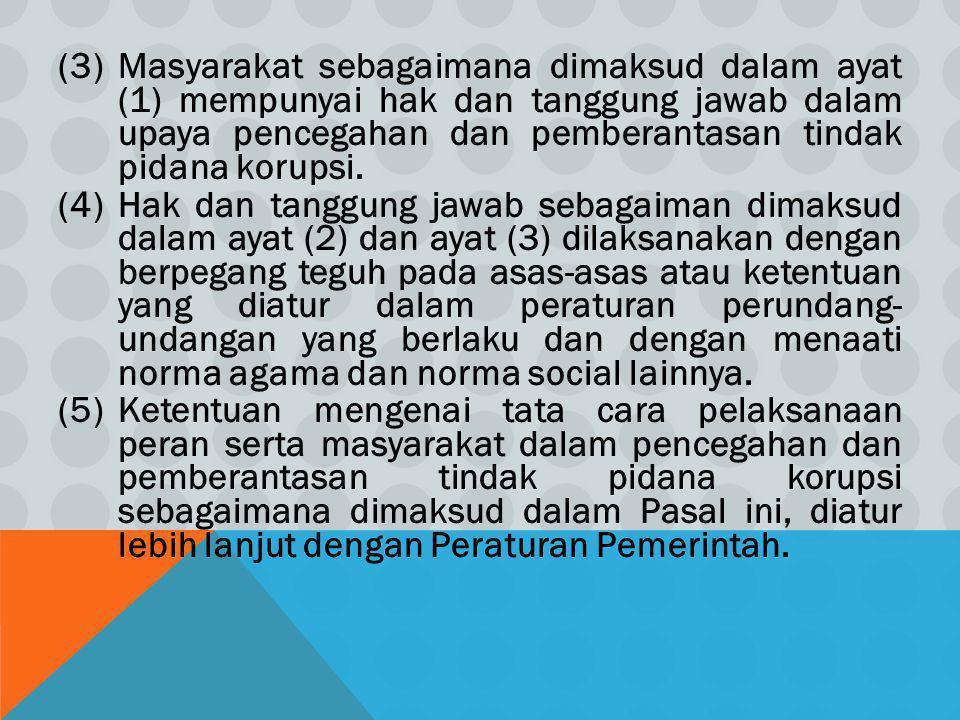 (3) Masyarakat sebagaimana dimaksud dalam ayat (1) mempunyai hak dan tanggung jawab dalam upaya pencegahan dan pemberantasan tindak pidana korupsi.