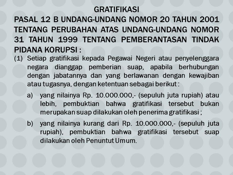 GRATIFIKASI Pasal 12 B Undang-Undang Nomor 20 Tahun 2001 Tentang Perubahan Atas Undang-Undang Nomor 31 Tahun 1999 Tentang Pemberantasan Tindak Pidana Korupsi :