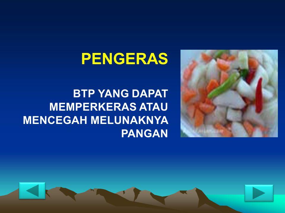 PENGERAS BTP YANG DAPAT MEMPERKERAS ATAU MENCEGAH MELUNAKNYA PANGAN