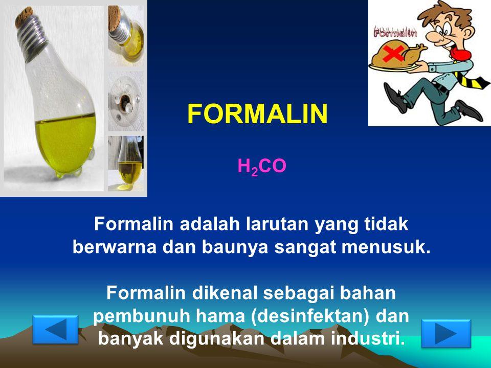 Formalin adalah larutan yang tidak berwarna dan baunya sangat menusuk.